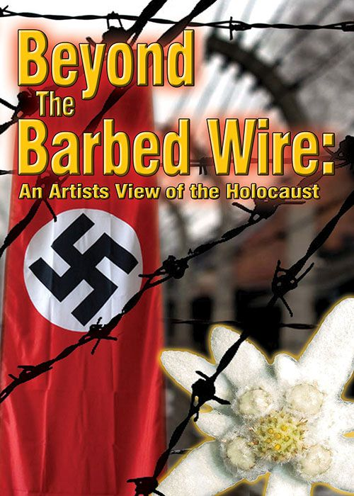 Beyond The Wire - An Artist's View Of The Holocaust